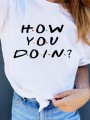 White How You Doin Round Neck Short Sleeve Sweet T-Shirt